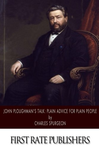 John Ploughman s Talk: Plain Advice for: Charles Spurgeon