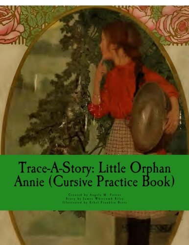 Trace-A-Story: Little Orphan Annie (Cursive Practice Book): Angela M Foster,