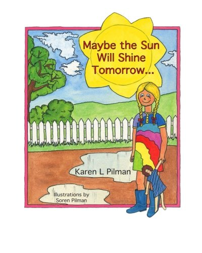 Maybe the Sun Will Shine Tomorrow. (Paperback): Karen L Pilman
