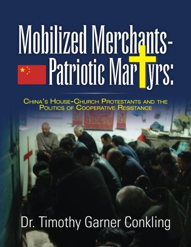 Mobilized Merchants-Patriotic Martyrs: China's House-Church Protestants and: Dr. Timothy Garner
