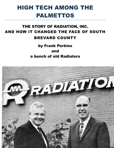 High Tech Among the Palmettos: The Story of Radiation Inc and How It Changed the Face of South ...
