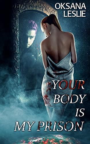 Your Body Is My Prison (Paperback): Oksana Leslie