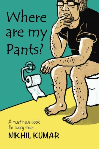 Where Are My Pants?: A must-have book: Kumar, Nikhil