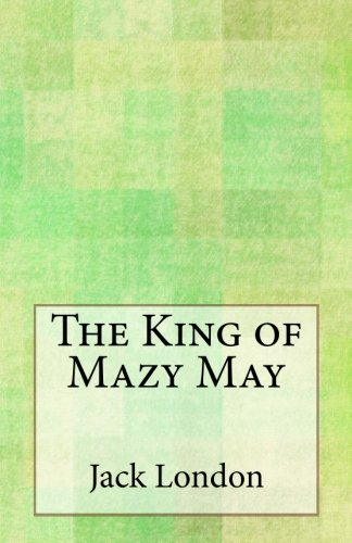 The King of Mazy May (Paperback): Jack London
