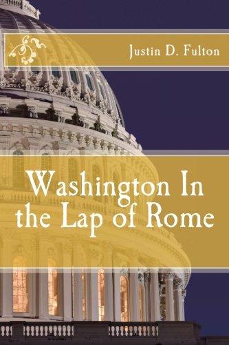 Washington In the Lap of Rome: Fulton, Justin D.