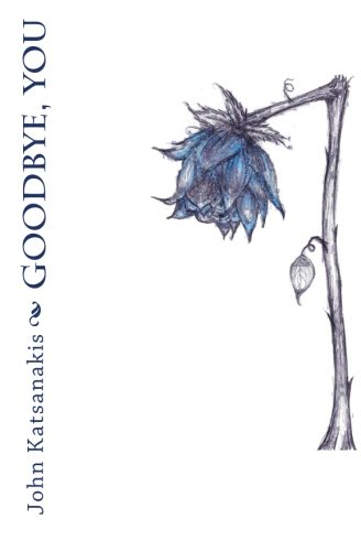 Goodbye, You: Poems of Wolves and Roses: Katsanakis, John
