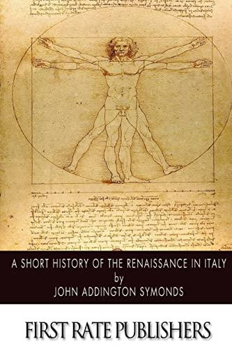 A Short History of the Renaissance in: Symonds, John Addington