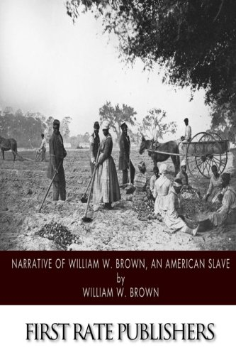 Narrative of William W. Brown, an American Slave: Brown, William W.