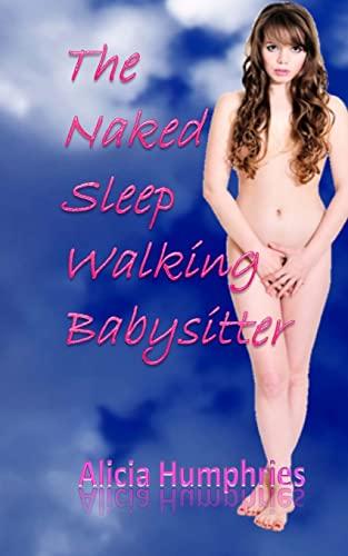 The Naked Sleep Walking Babysitter: Humphries, Alicia
