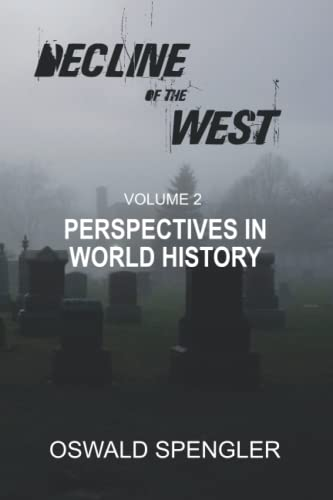 Decline of the West, Vol 2: Perspectives in World History: Spengler, Oswald