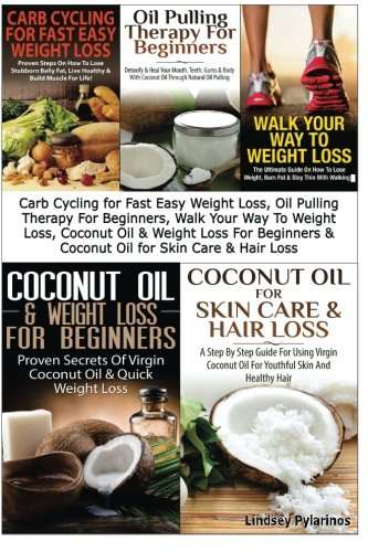 Carb Cycling for Fast Easy Weight Loss, Oil Pulling Therapy For Beginners, Walk Your Way To Weight ...