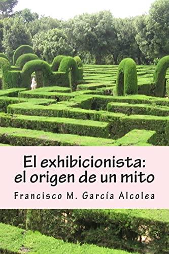 9781502368058: El exhibicionista: el origen de un mito: La saga del exhibicionista I