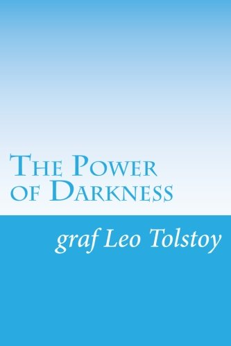 The Power of Darkness: Tolstoy, graf Leo