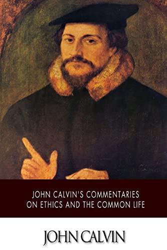 John Calvin s Commentaries on Ethics and: John Calvin