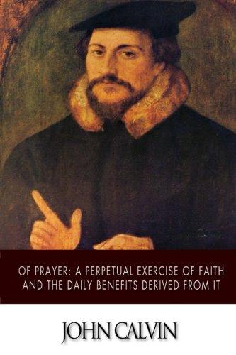 Of Prayer: A Perpetual Exercise of Faith: John Calvin