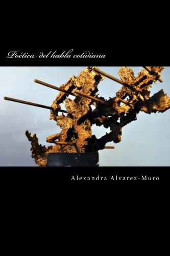 Poetica del Habla Cotidiana (Paperback): Alexandra Alvarez-Muro