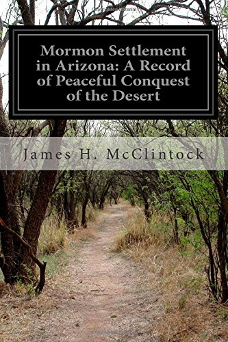 9781502370860: Mormon Settlement in Arizona: A Record of Peaceful Conquest of the Desert