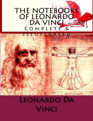 The Notebooks of Leonardo Da Vinci: Complete & Illustrated: Vinci, Leonardo Da