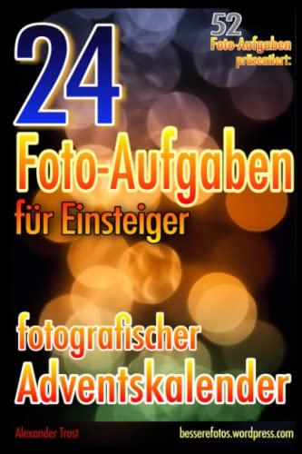 9781502376893: 52 Foto-Aufgaben präsentiert: 24 Foto-Aufgaben: Fotografischer Adventskalender