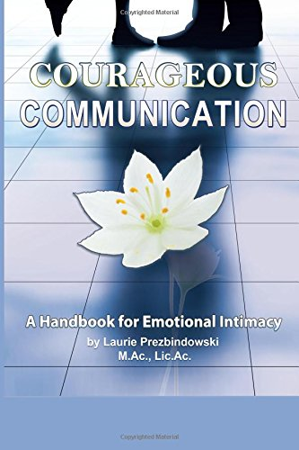 9781502383150: Courageous Communication: A Handbook for Emotional Intimacy