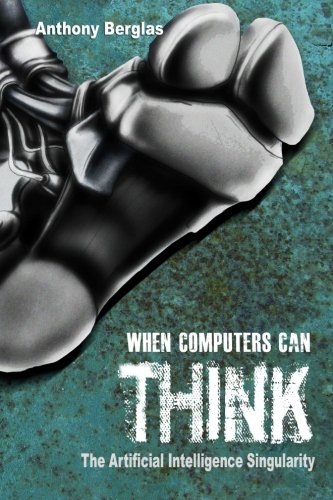 9781502384188: When Computers Can Think: The Artificial Intelligence Singularity