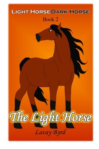 The Light Horse (Light Horse, Dark Horse - Book 2) (Volume 2): Byrd, Lavay