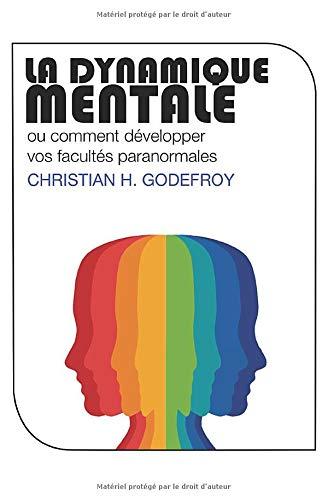 9781502387585: La Dynamique Mentale: Comment développer vos facultés paranormales (French Edition)