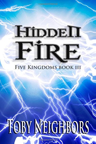 Hidden Fire (The Five Kingdoms) (Volume 3): Neighbors, Toby