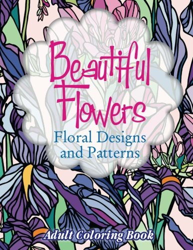 Beautiful Flowers Floral Designs & Patterns Adult: Coloring Books, Lilt