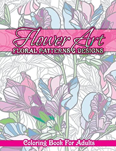 Flower Art Floral Patterns & Designs Coloring: Coloring Books, Lilt