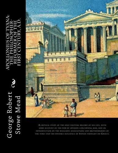 9781502408990: Apollonius Of Tyana: The philosopher-reformer of the first century, A.D.: A critical study of the only existing record of his life, with some account ... influence of Indian thought on Greece.