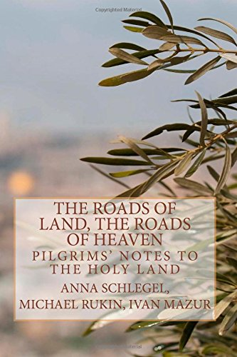 9781502409348: The Roads of Land, the Roads of Heaven: Pilgrims' Notes to the Holy Land (The Old Archive)
