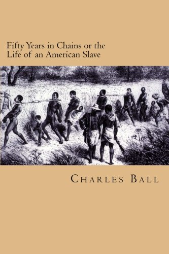 Fifty Years in Chains or the Life of an American Slave: Charles Ball