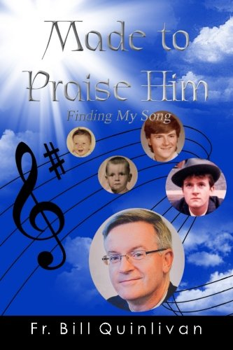 Made to Praise Him: Finding My Song: Quinlivan, Fr Bill
