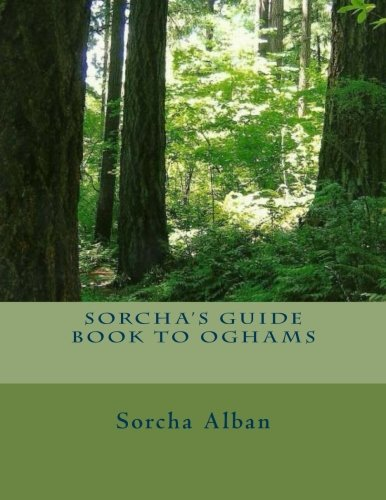 Sorcha's Guide Book to Oghams: guide to divination with oghams: Alban, Ms Sorcha Cerridwyn