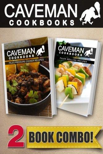 Paleo Pressure Cooker Recipes and Paleo Grilling Recipes: 2 Book Combo (Caveman Cookbooks): Angela ...