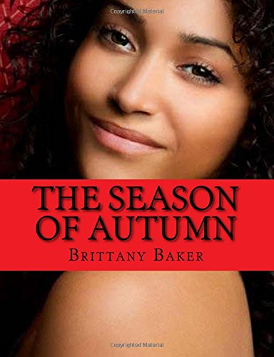 The Season of Autumn: Nothing lasts Forever (Seasons): Baker, Brittany