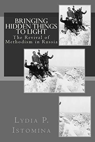 9781502427106: Bringing Hidden Things to Light: The Revival of Methodism in Russia (Volume 1)