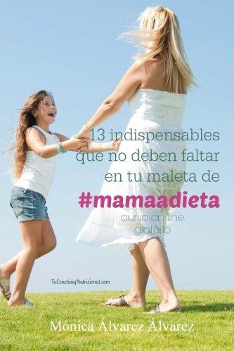 9781502427298: 13 indispensables que no deben faltar en tu maleta de #mamaadieta: TuCoachingNutricional.com
