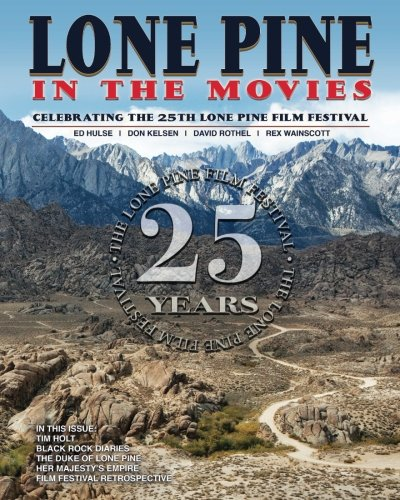 Lone Pine in the Movies: Celebrating the 25th Lone Pine Film Festival: Hulse, Ed; Kelsen, Don; ...