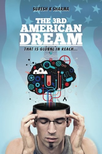 The 3rd American Dream: That is Global: Sharma, Mr. Suresh