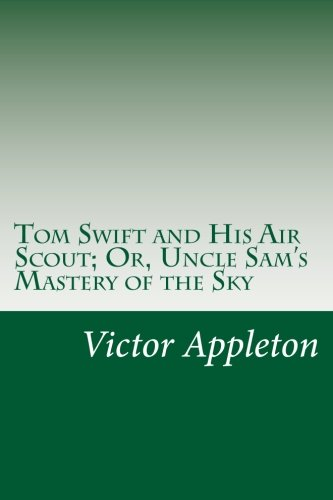 9781502440594: Tom Swift and His Air Scout; Or, Uncle Sam's Mastery of the Sky