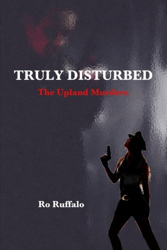 Truly Disturbed: The Upland Murders (A Jasmine Kincaid Mystery) (Volume 1): Ruffalo, Ro