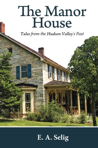 9781502445957: The Manor House: Tales from the Hudson Valley's Past