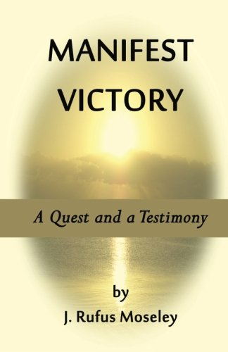 Manifest Victory: A Quest and a Testimony: Moseley, J. Rufus