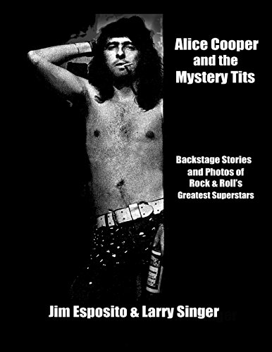 Alice Cooper and the Mystery Tits: Backstage Stories of Rock and Roll's Greatest Superstars: ...