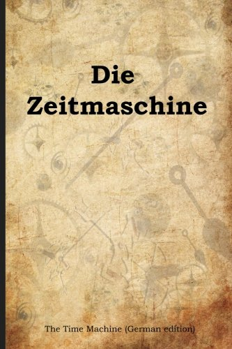9781502447067: Die Zeitmaschine: The Time Machine (German edition)