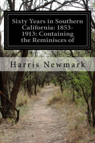 9781502450272: Sixty Years in Southern California: 1853-1913: Containing the Reminisces of