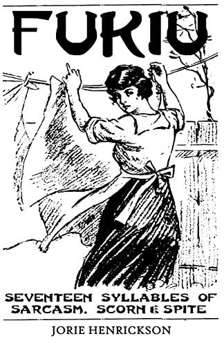 Fukiu: Seventeen Syllables of Sarcasm, Scorn Spite: Henrickson, Jorie