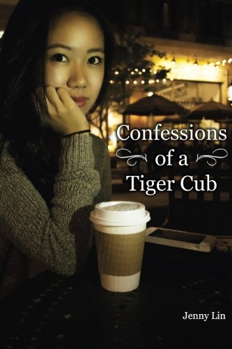 9781502451613: Confessions of a Tiger Cub: Privileges of Asian Parenting Techniques from the Child's Perspective